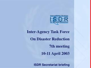 Inter-Agency Task Force  On Disaster Reduction 7th meeting 10-11 April 2003