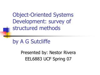 Object-Oriented Systems Development: survey of structured methods  by A G Sutcliffe