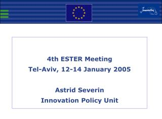 4th ESTER Meeting Tel-Aviv, 12-14 January 2005 Astrid Severin Innovation Policy Unit