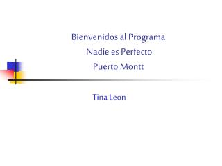 Bienvenidos al Programa  Nadie es Perfecto Puerto Montt