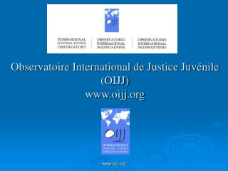Observatoire International de Justice Juvénile (OIJJ) oijj