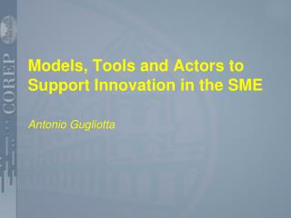 Models, Tools and Actors to Support Innovation in the SME