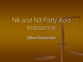 N6 and N3 Fatty Acid Imbalance