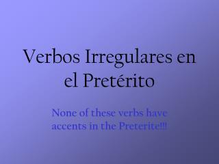 Verbos Irregulares en el Pret érito