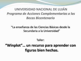 UNIVERSIDAD NACIONAL DE LUJÁN  Programa de Acciones Complementarias a las Becas Bicentenario