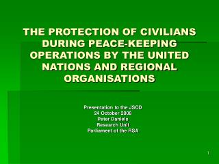 THE PROTECTION OF CIVILIANS DURING PEACE-KEEPING OPERATIONS BY THE UNITED NATIONS AND REGIONAL ORGANISATIONS