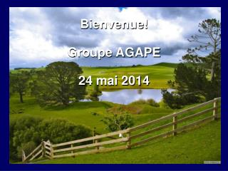 Bienvenue! Groupe AGAPE 24 mai 2014