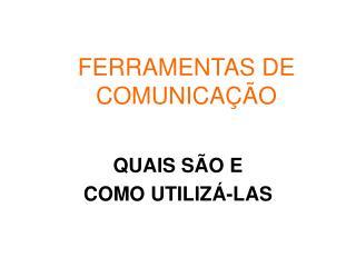 FERRAMENTAS DE COMUNICA��O