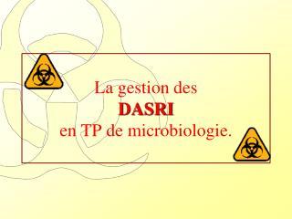 La gestion des  DASRI  en TP de microbiologie.