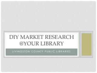 DIY MARKET RESEARCH @YOUR LIBRARY