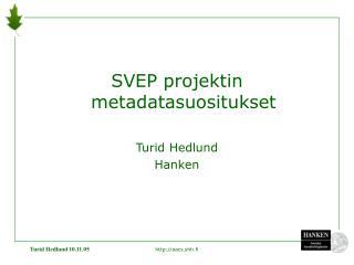 SVEP projektin metadatasuositukset  Turid Hedlund Hanken
