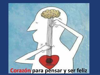 Corazón  para pensar y ser feliz