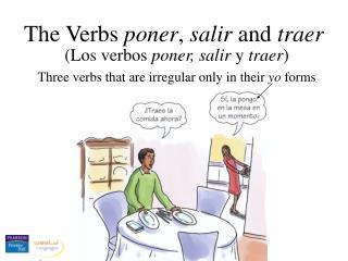 (Los verbos  poner, salir  y  traer )