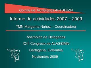 Comité de Tecnólogos ALASBIMN Informe de actividades 2007 – 2009