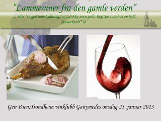 Geir Øien,Trondheim vinklubb Ganymedes onsdag 23. januar 2013