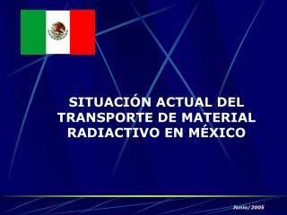 SITUACIÓN ACTUAL DEL TRANSPORTE DE MATERIAL RADIACTIVO EN MÉXICO
