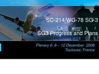 SC-214/WG-78 SG-3 SG3 Progress and Plans