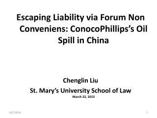 Escaping Liability via Forum Non Conveniens: ConocoPhillips�s Oil Spill in China Chenglin Liu