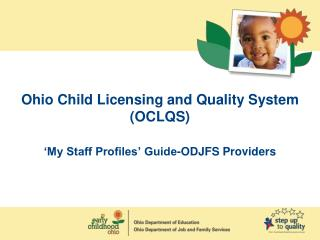 Ohio Child Licensing and Quality System (OCLQS) 'My Staff Profiles' Guide-ODJFS Providers