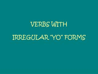 VERBS WITH  IRREGULAR �YO� FORMS