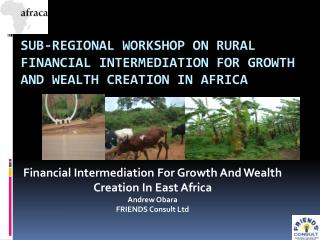SUB-REGIONAL WORKSHOP ON RURAL FINANCIAL INTERMEDIATION FOR GROWTH AND WEALTH CREATION IN AFRICA