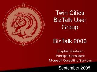 Twin Cities BizTalk User Group  BizTalk 2006