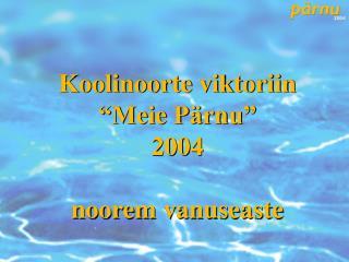 """Koolinoorte viktoriin """"Meie Pärnu"""" 2004 noorem vanuseaste"""