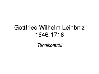 Gottfried Wilhelm Leinbniz 1646-1716