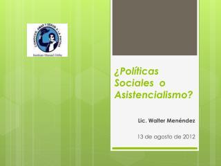 �Pol�ticas Sociales  o Asistencialismo?