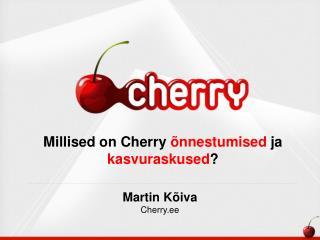 Millised on Cherry  õnnestumised  ja  kasvuraskused ?