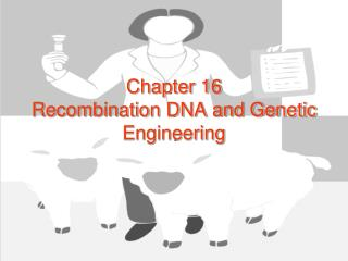 Chapter 16  Recombination DNA and Genetic Engineering