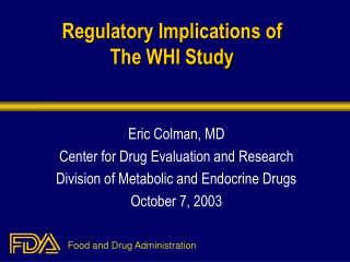 Regulatory Implications of  The WHI Study