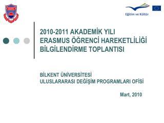 2010-2011 AKADEMİK YILI  ERASMUS ÖĞRENCİ HAREKETLİLİĞİ  BİLGİLENDİRME TOPLANTISI