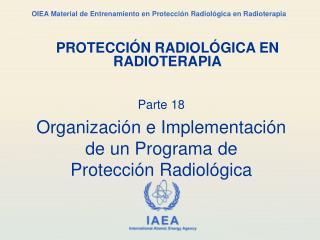 Parte 18 Organización e Implementación de un Programa de Protección Radiológica