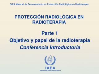 Parte 1 Objetivo y papel de la radioterapia Conferencia Introductoria