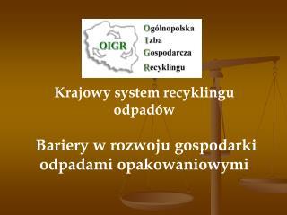 Krajowy system recyklingu odpadów  Bariery w rozwoju gospodarki odpadami opakowaniowymi