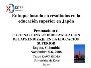 Tatsuo KAWASHIMA Universidad de Kobe Japón