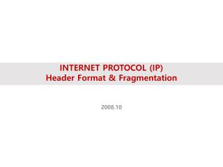 INTERNET PROTOCOL (IP) Header Format & Fragmentation