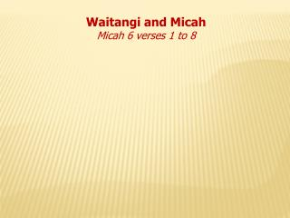 Waitangi and Micah Micah 6 verses 1 to 8