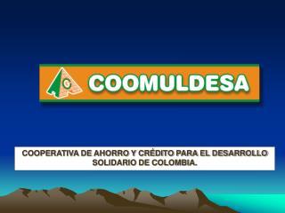 COOPERATIVA DE AHORRO Y CRÉDITO PARA EL DESARROLLO SOLIDARIO DE COLOMBIA.