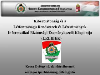 Kiberbiztons�g �s a L�tfontoss�g� Rendszerek �s L�tes�tm�nyek