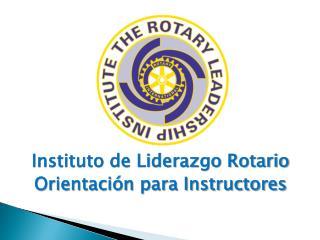 Instituto de Liderazgo Rotario Orientación para Instructores
