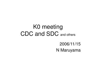 K0 meeting CDC and SDC  and others