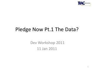 Pledge Now Pt.1 The Data?