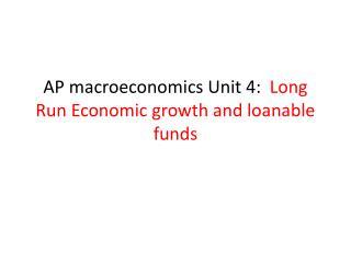 AP macroeconomics Unit 4:   Long Run Economic growth and loanable funds