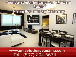 Your best solution for luxury  Condo Rentals in Panama   Offering Short  and Long Term Leasing