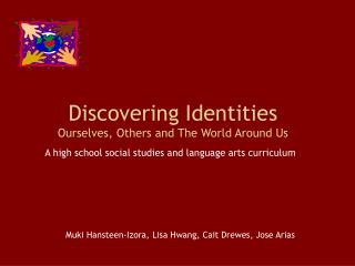 Discovering Identities Ourselves, Others and The World Around Us
