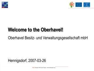 Welcome to the Oberhavel! Oberhavel Besitz- und Verwaltungsgesellschaft mbH