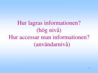Hur lagras informationen?  (hög nivå)  Hur accessar man informationen?      (användarnivå)