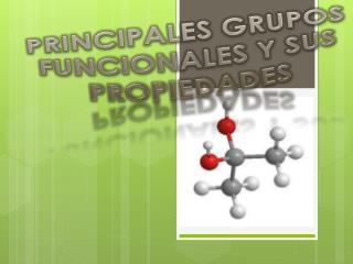 PRINCIPALES GRUPOS FUNCIONALES Y SUS PROPIEDADES